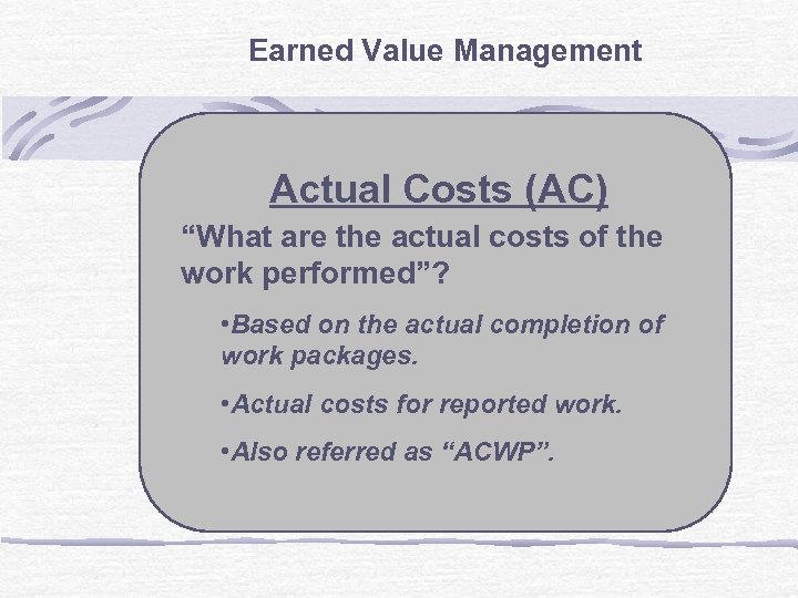 "Earned Value Management Actual Costs (AC) ""What are the actual costs of the work"