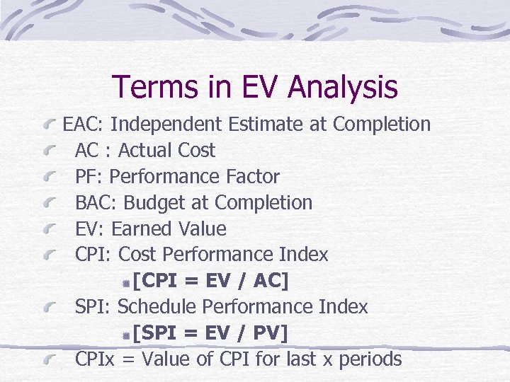 Terms in EV Analysis EAC: Independent Estimate at Completion AC : Actual Cost PF: