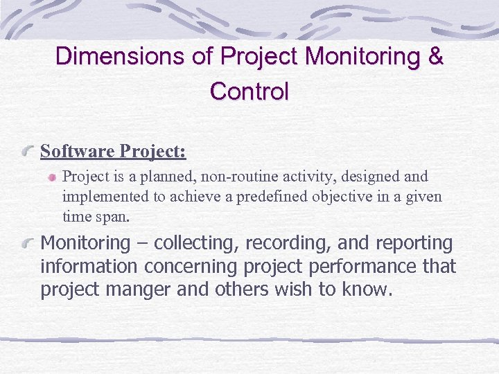 Dimensions of Project Monitoring & Control Software Project: Project is a planned, non-routine activity,