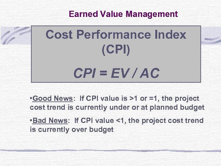 Earned Value Management Cost Performance Index (CPI) CPI = EV / AC • Good