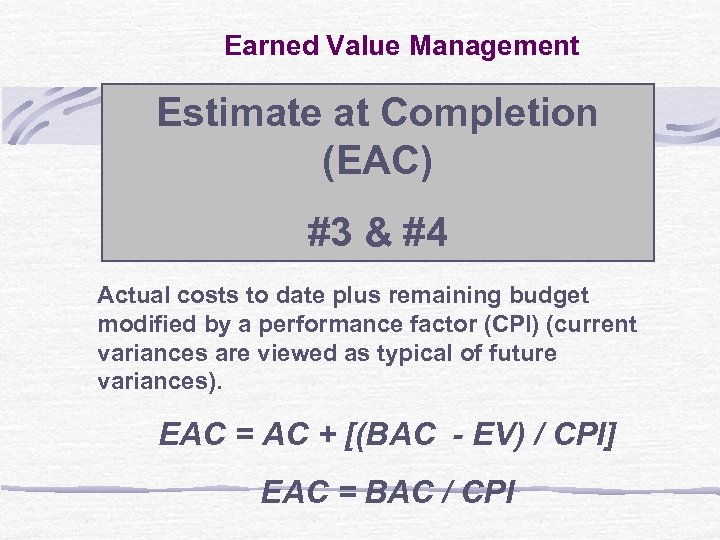 Earned Value Management Estimate at Completion (EAC) #3 & #4 Actual costs to date