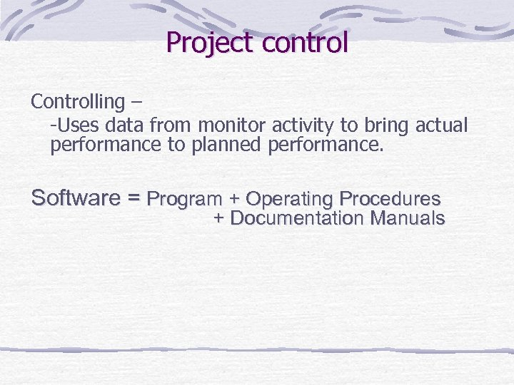 Project control Controlling – -Uses data from monitor activity to bring actual performance to