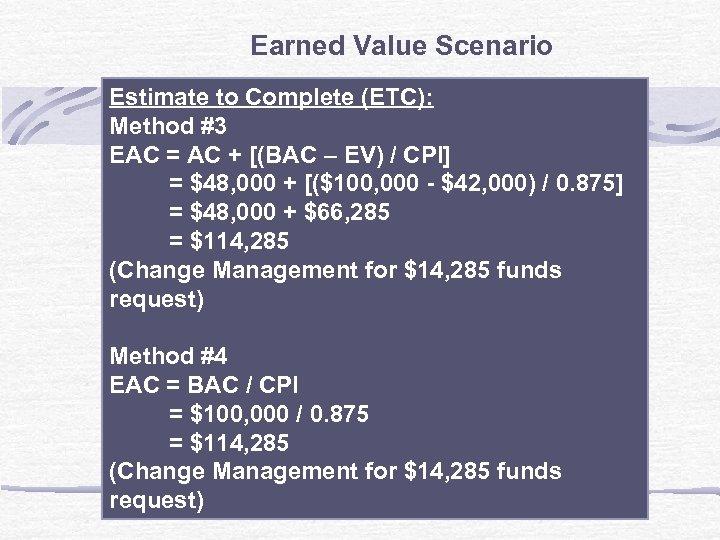Earned Value Scenario Estimate to Complete (ETC): Method #3 EAC = AC + [(BAC