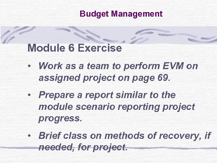Budget Management Module 6 Exercise • Work as a team to perform EVM on