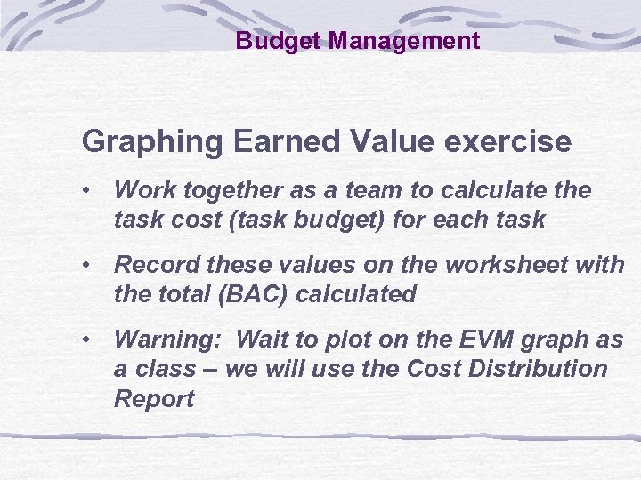 Budget Management Graphing Earned Value exercise • Work together as a team to calculate