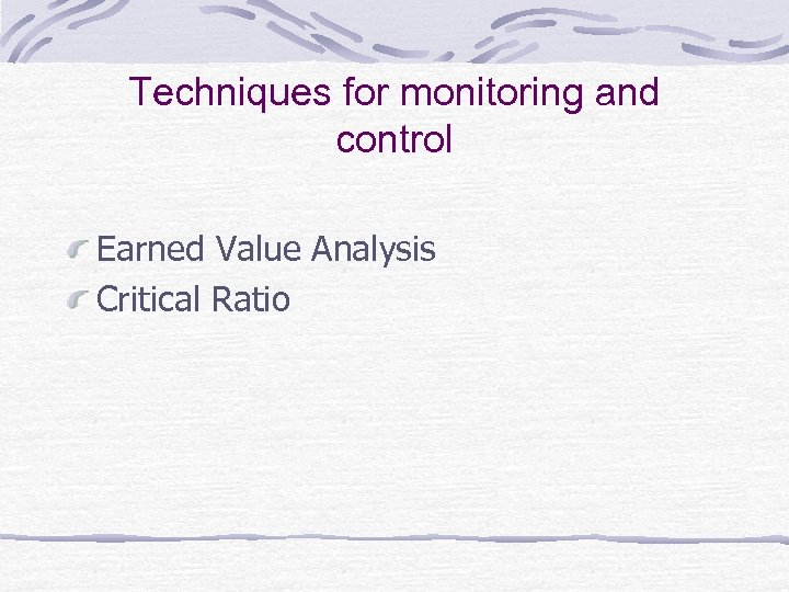 Techniques for monitoring and control Earned Value Analysis Critical Ratio
