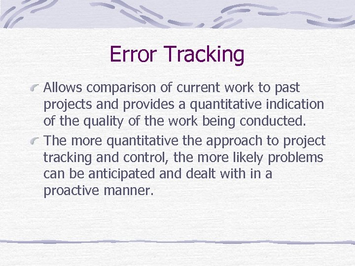 Error Tracking Allows comparison of current work to past projects and provides a quantitative