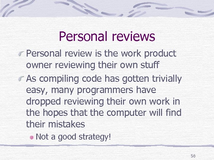 Personal reviews Personal review is the work product owner reviewing their own stuff As