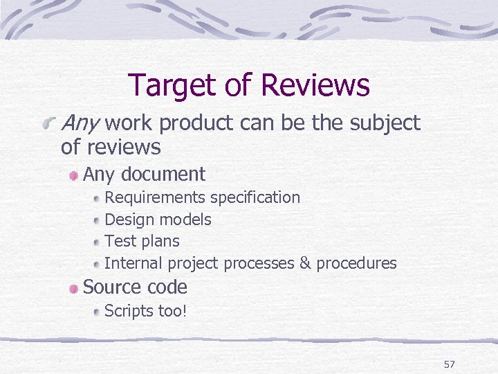 Target of Reviews Any work product can be the subject of reviews Any document