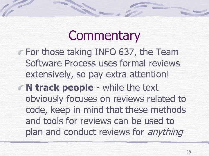 Commentary For those taking INFO 637, the Team Software Process uses formal reviews extensively,
