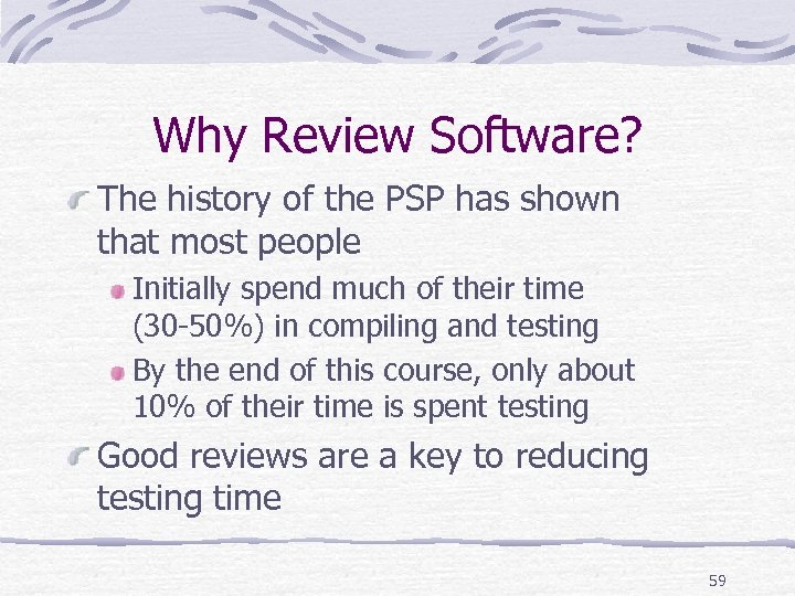 Why Review Software? The history of the PSP has shown that most people Initially