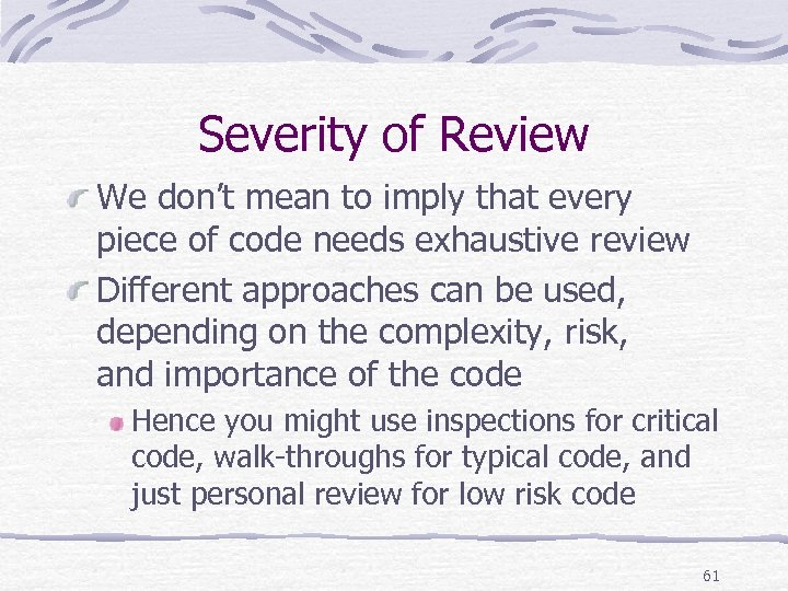 Severity of Review We don't mean to imply that every piece of code needs