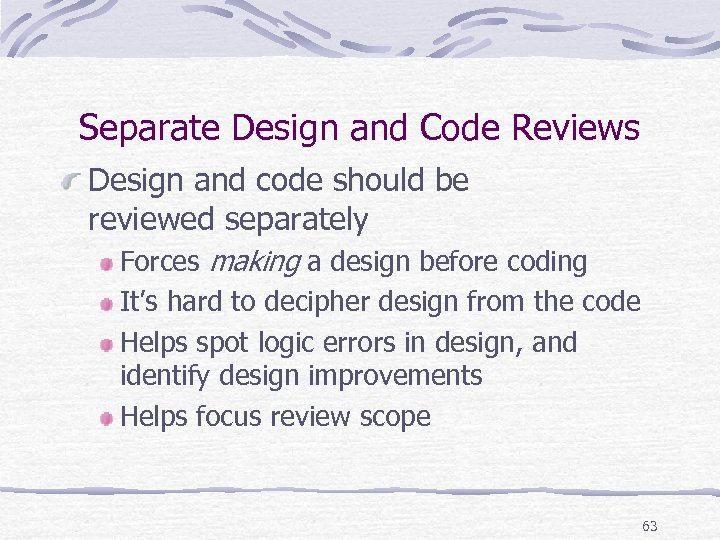 Separate Design and Code Reviews Design and code should be reviewed separately Forces making
