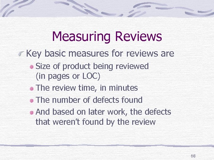 Measuring Reviews Key basic measures for reviews are Size of product being reviewed (in