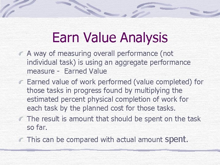 Earn Value Analysis A way of measuring overall performance (not individual task) is using