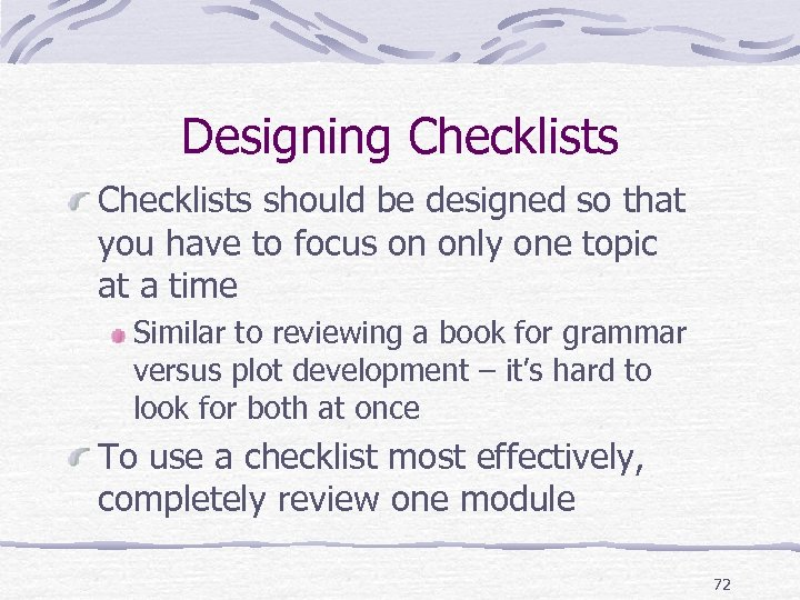 Designing Checklists should be designed so that you have to focus on only one