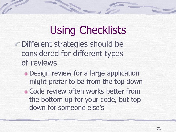 Using Checklists Different strategies should be considered for different types of reviews Design review