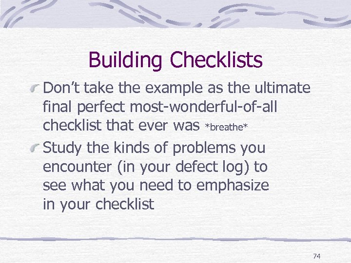 Building Checklists Don't take the example as the ultimate final perfect most-wonderful-of-all checklist that
