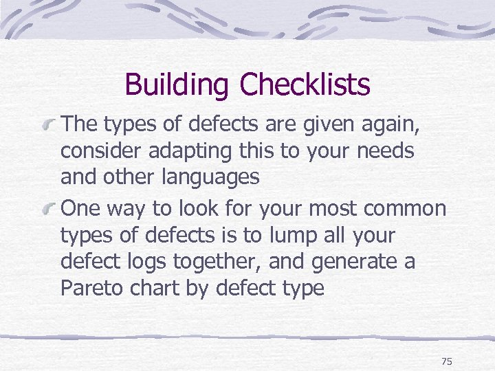 Building Checklists The types of defects are given again, consider adapting this to your