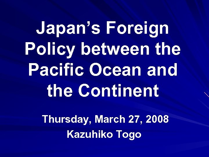 Japan's Foreign Policy between the Pacific Ocean and the Continent Thursday, March 27, 2008