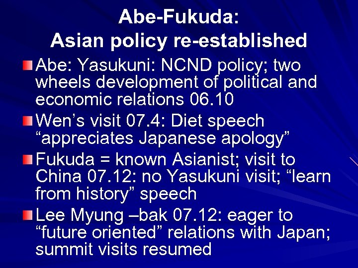 Abe-Fukuda: Asian policy re-established Abe: Yasukuni: NCND policy; two wheels development of political and