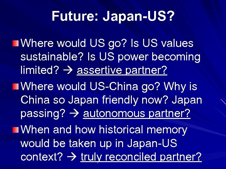Future: Japan-US? Where would US go? Is US values sustainable? Is US power becoming