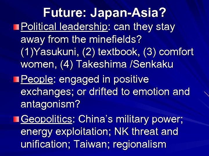Future: Japan-Asia? Political leadership: can they stay away from the minefields? (1)Yasukuni, (2) textbook,