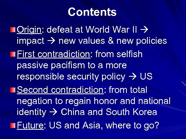 Contents Origin: defeat at World War II impact new values & new policies First