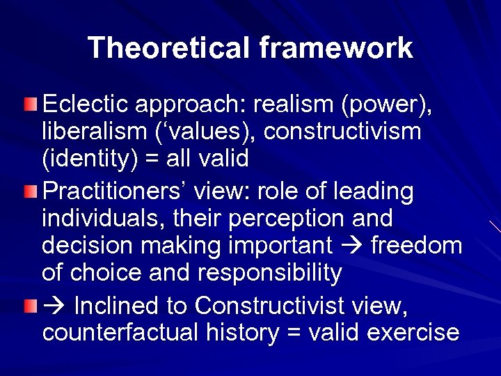 Theoretical framework Eclectic approach: realism (power), liberalism ('values), constructivism (identity) = all valid Practitioners'