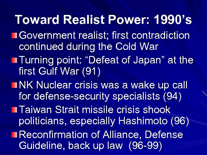 Toward Realist Power: 1990's Government realist; first contradiction continued during the Cold War Turning