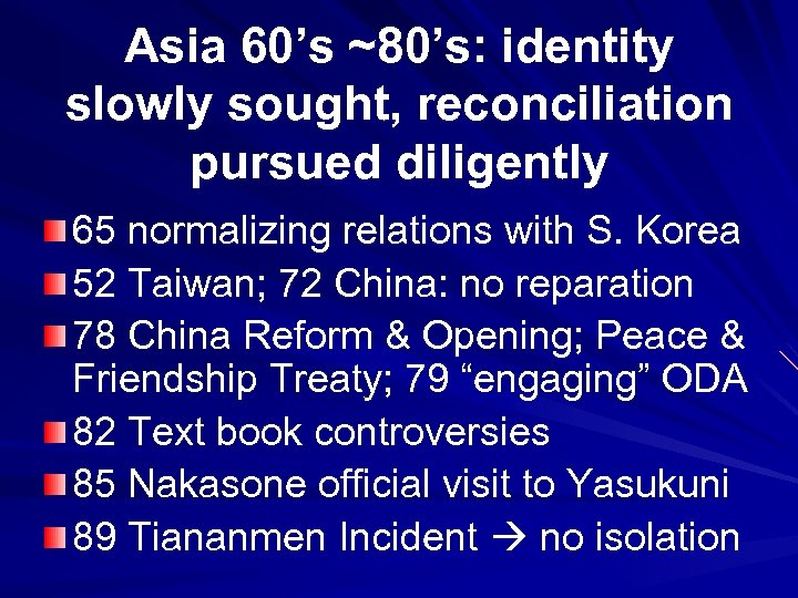 Asia 60's ~80's: identity slowly sought, reconciliation pursued diligently 65 normalizing relations with S.