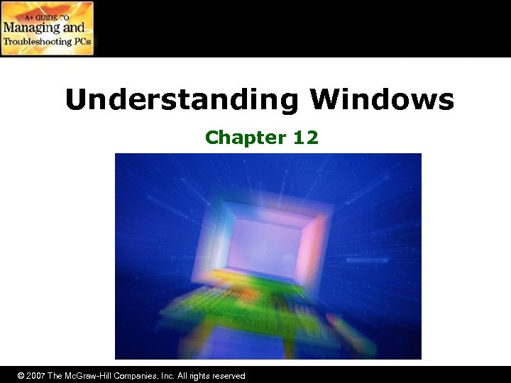 Understanding Windows Chapter 12 © 2007 The Mc. Graw-Hill Companies, Inc. All rights reserved