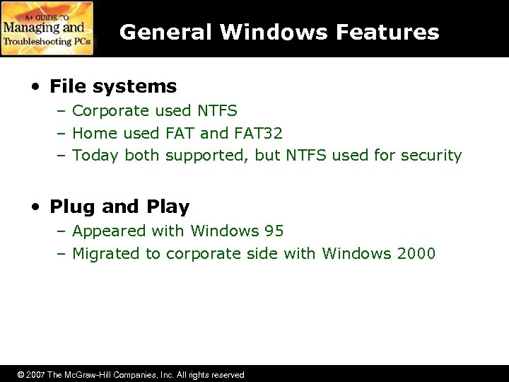 General Windows Features • File systems – Corporate used NTFS – Home used FAT