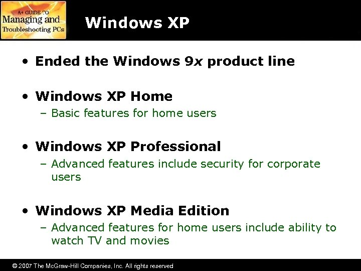 Windows XP • Ended the Windows 9 x product line • Windows XP Home