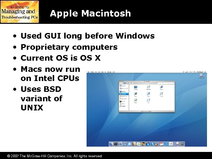 Apple Macintosh • • Used GUI long before Windows Proprietary computers Current OS is