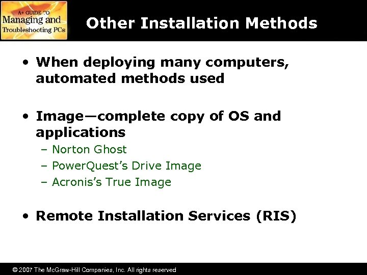 Other Installation Methods • When deploying many computers, automated methods used • Image—complete copy