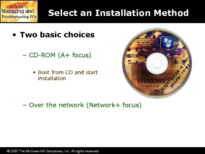 Select an Installation Method • Two basic choices – CD-ROM (A+ focus) • Boot