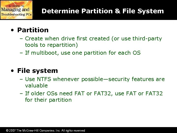 Determine Partition & File System • Partition – Create when drive first created (or