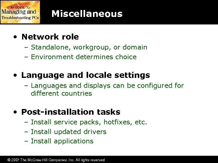 Miscellaneous • Network role – Standalone, workgroup, or domain – Environment determines choice •