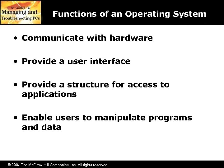 Functions of an Operating System • Communicate with hardware • Provide a user interface