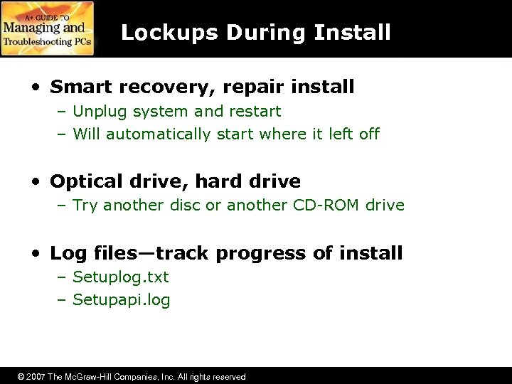 Lockups During Install • Smart recovery, repair install – Unplug system and restart –