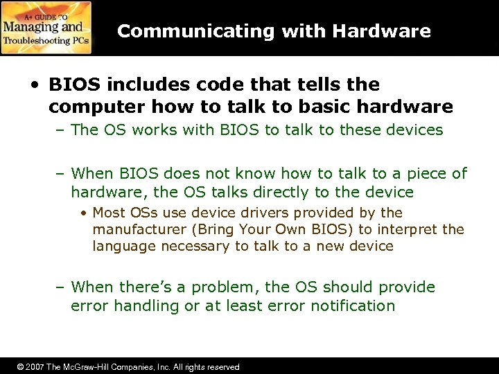 Communicating with Hardware • BIOS includes code that tells the computer how to talk
