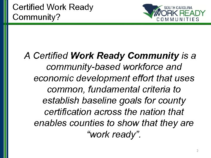 Certified Work Ready Community? A Certified Work Ready Community is a community-based workforce and
