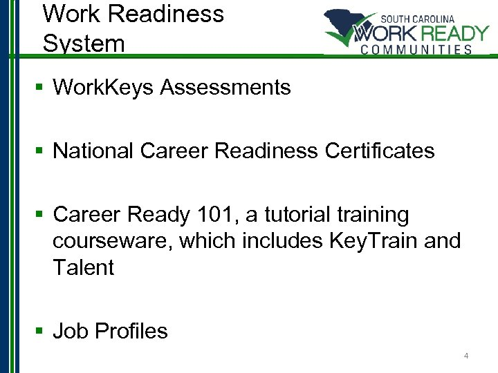 Work Readiness System § Work. Keys Assessments § National Career Readiness Certificates § Career