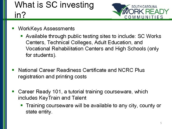 What is SC investing in? § Work. Keys Assessments § Available through public testing
