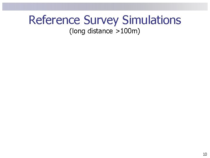 Reference Survey Simulations (long distance >100 m) 10