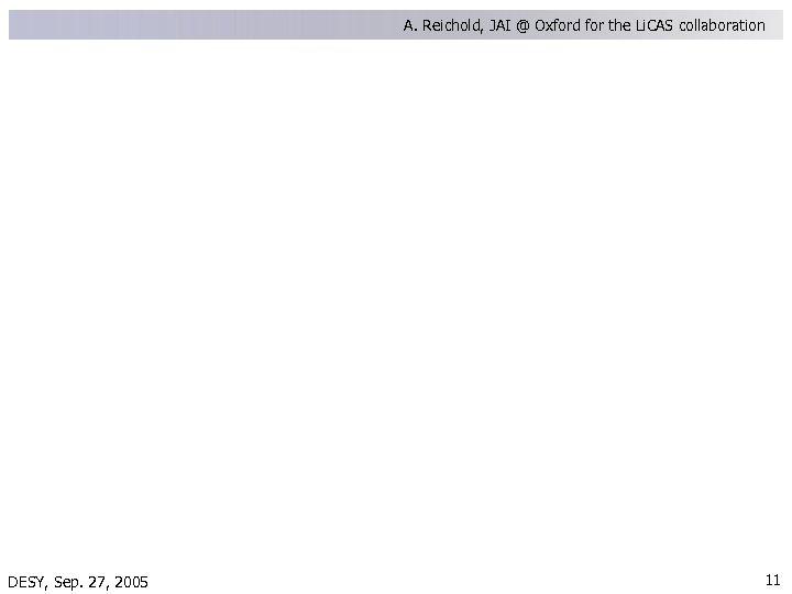 A. Reichold, JAI @ Oxford for the Li. CAS collaboration DESY, Sep. 27, 2005