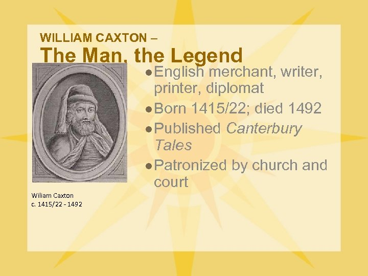 WILLIAM CAXTON – The Man, the Legend l English merchant, writer, printer, diplomat l