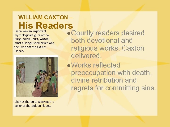 WILLIAM CAXTON – His Readers Jason was an important mythological figure at the Burgundian