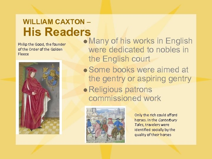 WILLIAM CAXTON – His Readers Philip the Good, the founder of the Order of